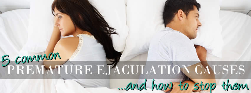5 Premature Ejaculation Causes And How To Prevent Them